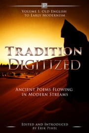 Tradition Digitized - Ancient Poems Flowing in Modern Streams ebook by William Shakespeare, Walt Whitman, William Blake,...