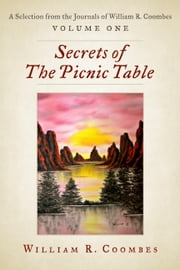 Secrets of The Picnic Table - A Selection From The Journals of William R. Coombes, Volume One ebook by William R. Coombes