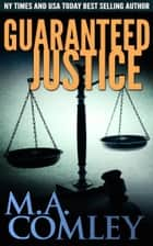 Guaranteed Justice (Justice #5) ebook by M A Comley