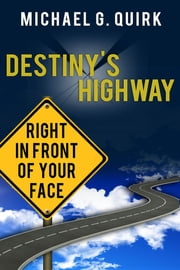 Destiny's Highway: Right in Front of Your Face ebook by Michael G Quirk