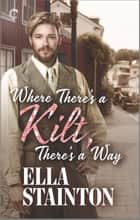 Where There's a Kilt, There's a Way ebook by Ella Stainton