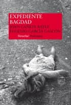 Expediente Bagdad ebook by Joan Cañete Bayle, Eugenio García Gascón