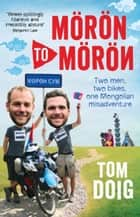 Moron to Moron - Two men, two bikes, one Mongolian misadventure ebook by Tom Doig