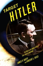Target Hitler - The Many Plots to Kill Adolf Hitler ebook by James P. Duffy,Vincent L. Ricci
