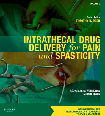 Intrathecal Drug Delivery for Pain and Spasticity E-Book - A Volume in the Interventional and Neuromodulatory Techniques for Pain Management Series ebook by Asokumar Buvanendran,Sudhir Diwan,Timothy Deer, MD