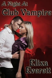 A Night At Club Vampire ebook by Elixa Everett