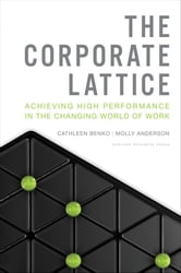 The Corporate Lattice - Achieving High Performance In the Changing World of Work ebook by Cathleen Benko,Molly Anderson