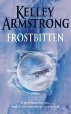 Frostbitten - Book 10 in the Women of the Otherworld Series ebook by Kelley Armstrong