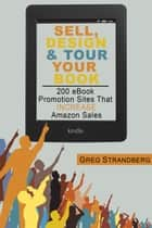 Sell, Design & Tour Your Book: 200 eBook Promotion Sites That Increase Amazon Sales ebook by Greg Strandberg