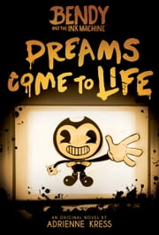 Dreams Come to Life (Bendy and the Ink Machine, Book 1) ebook by Adrienne Kress