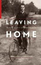 Leaving Home - The Remarkable Life of Peter Jacyk ebook by John Lawrence Reynolds