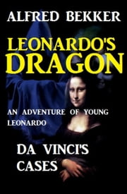 Da Vinci's Cases - Leonardo's Dragon ebook by Alfred Bekker
