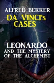 Leonardo and the Mystery of the Alchemist: Da Vinci's Cases #3 ebook by Alfred Bekker
