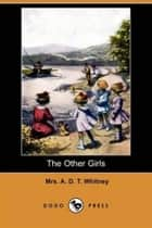 The Other Girls ebook by Mrs. A. D. T. Whitney