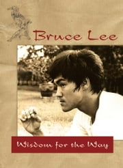 Bruce Lee - Wisdom for the Way ebook by Bruce Lee
