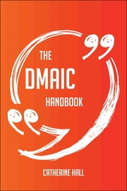 The DMAIC Handbook - Everything You Need To Know About DMAIC ebook by Catherine Hall