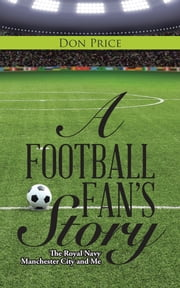 A Football Fan's Story - The Royal Navy Manchester City and Me ebook by Don Price