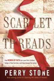 Scarlet Threads - How Women of Faith Can Save Their Children, Hedge in Their Families, and Help Change the Nation ebook by Perry Stone
