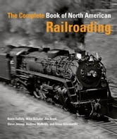 The Complete Book of North American Railroading ebook by Kevin EuDaly,Mike Schafer,Jessup,Boyd,Glischinski,McBride