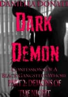 Dark Demon: Confessions Of A Black Gangster's Whore - Part Two: Demons Of The Night ebook by Daniella Donati