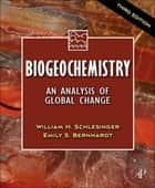 Biogeochemistry - An Analysis of Global Change ebook by W.H. Schlesinger, Emily S. Bernhardt