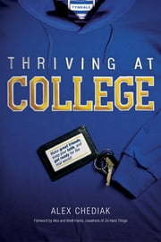 Thriving at College - Make Great Friends, Keep Your Faith, and Get Ready for the Real World! ebook by Alex Chediak,Alex Harris,Brett Harris