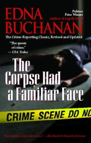 The Corpse Had a Familiar Face - Covering Miami, America's Hottest Beat ebook by Edna Buchanan