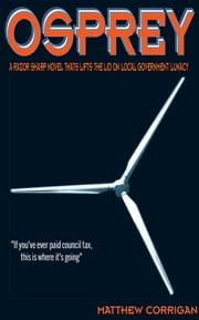 OSPREY - A Razor-sharp novel that Lifts the Lid on Local Government Lunacy ebook by Matthew Corrigan