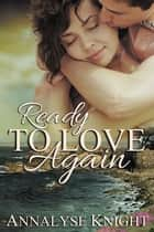 Ready To Love Again ebook by Annalyse Knight