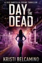 Day of the Dead ebook by Kristi Belcamino