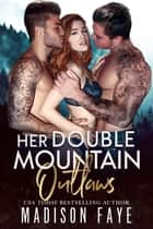 Her Double Mountain Outlaws ebook by Madison Faye