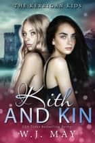 Kith & Kin - The Kerrigan Kids, #3 ebook by W.J. May