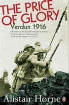 The Price of Glory - Verdun 1916 ebook by Alistair Horne
