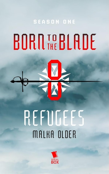 Refugees (Born to the Blade Season 1 Episode 8) ebook by Malka Older,Michael  Underwood,Marie  Brennan
