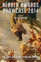 Nebula Awards Showcase 2014 ebook by Kij Johnson