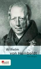 Wilhelm von Humboldt ebook by Peter Berglar