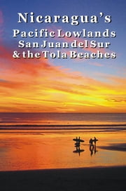 Nicaragua's Pacific Lowlands: San Juan del Sur & the Tola Beaches ebook by Erica  Rounsefel