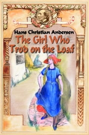 The Girl Who Trod on the Loaf - Fairy tale ebook by Hans Christian Andersen, Daniel Coenn (illustrator)