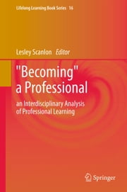"""Becoming"" a Professional - an Interdisciplinary Analysis of Professional Learning ebook by Kobo.Web.Store.Products.Fields.ContributorFieldViewModel"