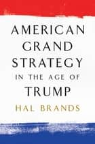 American Grand Strategy in the Age of Trump ebook by Hal Brands