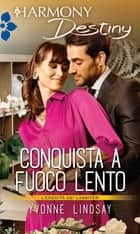 Conquista a fuoco lento ebook by Yvonne Lindsay
