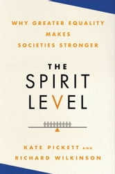 The Spirit Level - Why Greater Equality Makes Societies Stronger ebook by Richard Wilkinson,Kate Pickett