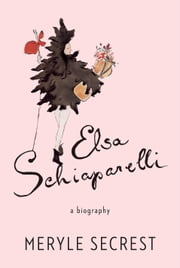 Elsa Schiaparelli - A Biography ebook by Meryle Secrest