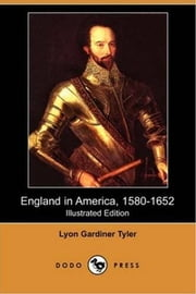 England In America, 1580-1652 ebook by Lyon Gardiner Tyler