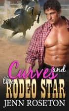 Curves and the Rodeo Star - Coldwater Springs, #4 ebook by Jenn Roseton