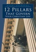 12 Pillars That Govern Your Christian Life ebook by