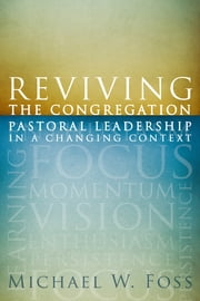 Reviving the Congregation - Pastoral Leadership in a Changing Context ebook by Michael W. Foss