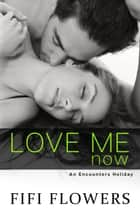 Love Me Now - Encounters Holiday, #1 ebook by Fifi Flowers