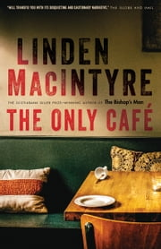 The Only Café - A Novel ebook by Linden MacIntyre
