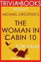 The Woman in Cabin 10: A Novel by Ruth Ware (Trivia-On-Books) ebook by Trivion Books